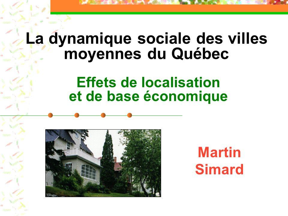 La dynamique sociale des villes moyennes du Québec Effets de localisation et de base économique Martin Simard