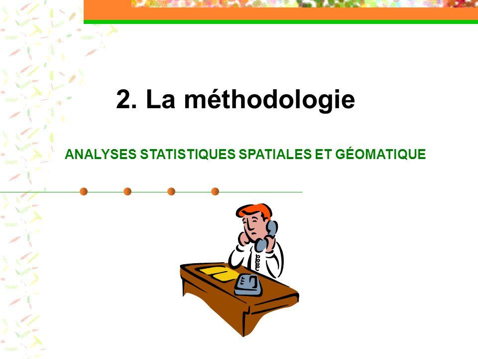 2. La méthodologie ANALYSES STATISTIQUES SPATIALES ET GÉOMATIQUE
