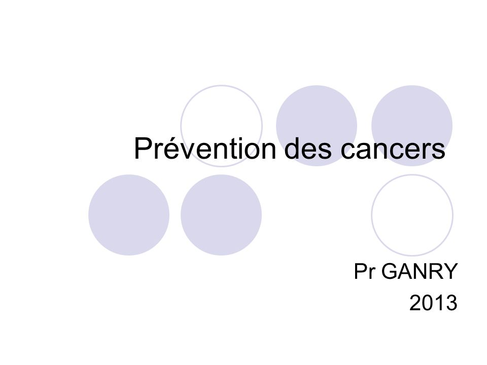 Prévention des cancers Pr GANRY 2013
