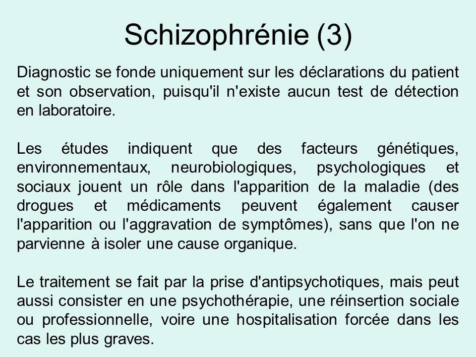 Schizophrénie (3) Diagnostic se fonde uniquement sur les déclarations du patient et son observation, puisqu'il n'existe aucun test de détection en lab
