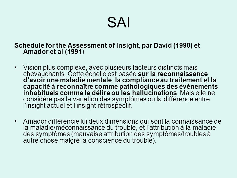 SAI Schedule for the Assessment of Insight, par David (1990) et Amador et al (1991) Vision plus complexe, avec plusieurs facteurs distincts mais cheva