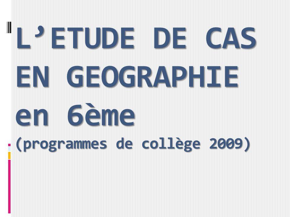 LETUDE DE CAS EN GEOGRAPHIE en 6ème (programmes de collège 2009)