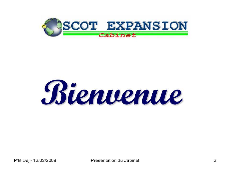 P tit Déj - 12/02/2008Présentation du Cabinet2 Bienvenue