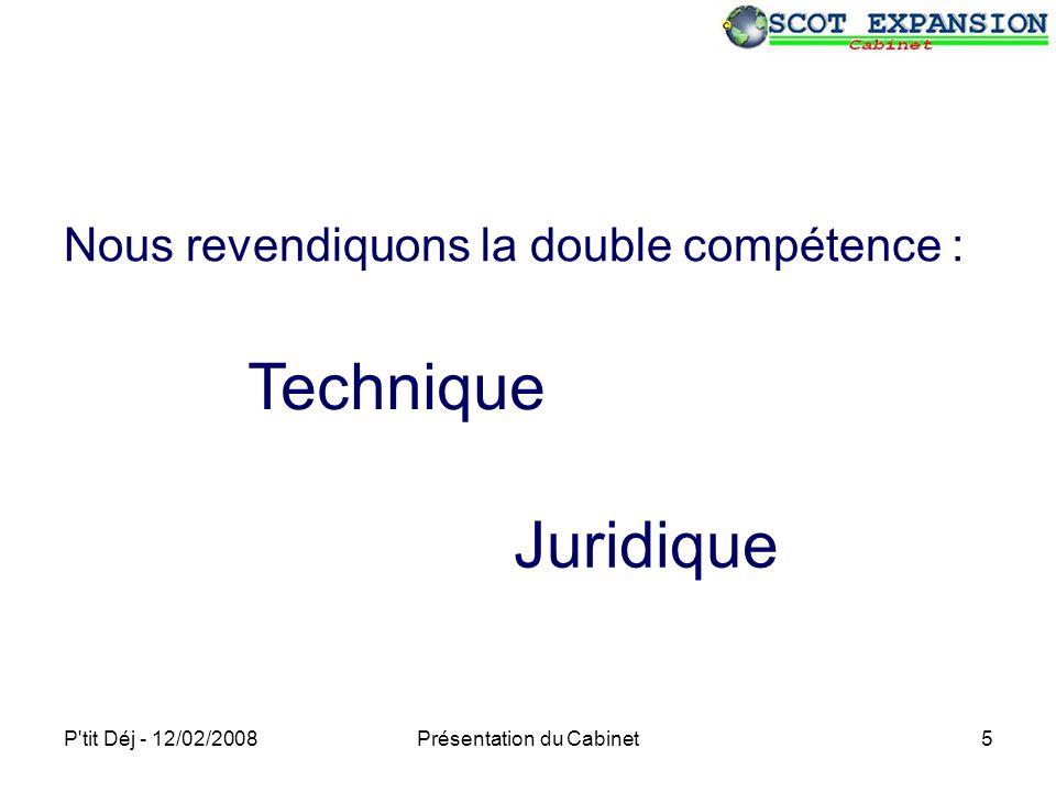 P tit Déj - 12/02/2008Présentation du Cabinet5 Nous revendiquons la double compétence : Technique Juridique
