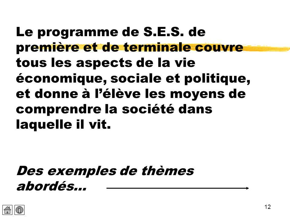 12 Le programme de S.E.S. de première et de terminale couvre tous les aspects de la vie économique, sociale et politique, et donne à lélève les moyens