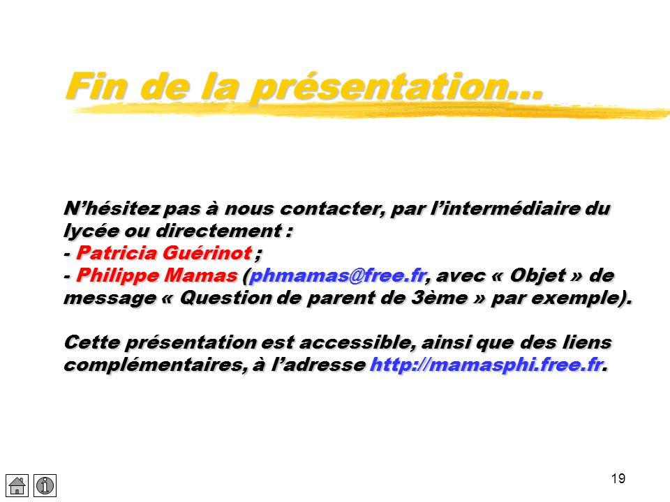19 Fin de la présentation… Nhésitez pas à nous contacter, par lintermédiaire du lycée ou directement : - Patricia Guérinot ; - Philippe Mamas (phmamas