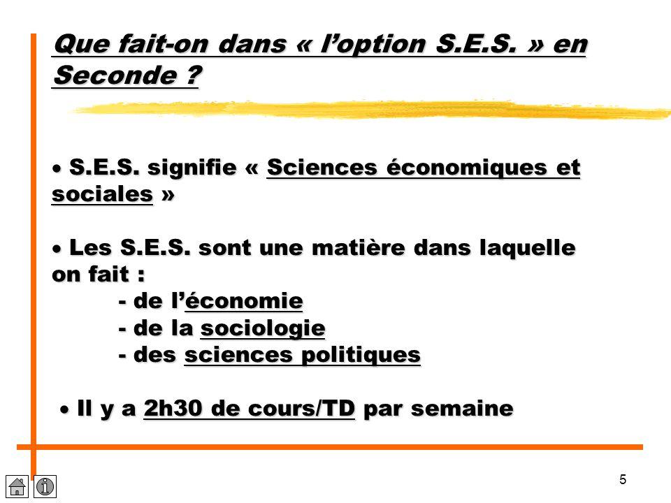 5 Que fait-on dans « loption S.E.S. » en Seconde ? S.E.S. signifie « Sciences économiques et sociales » Les S.E.S. sont une matière dans laquelle on f