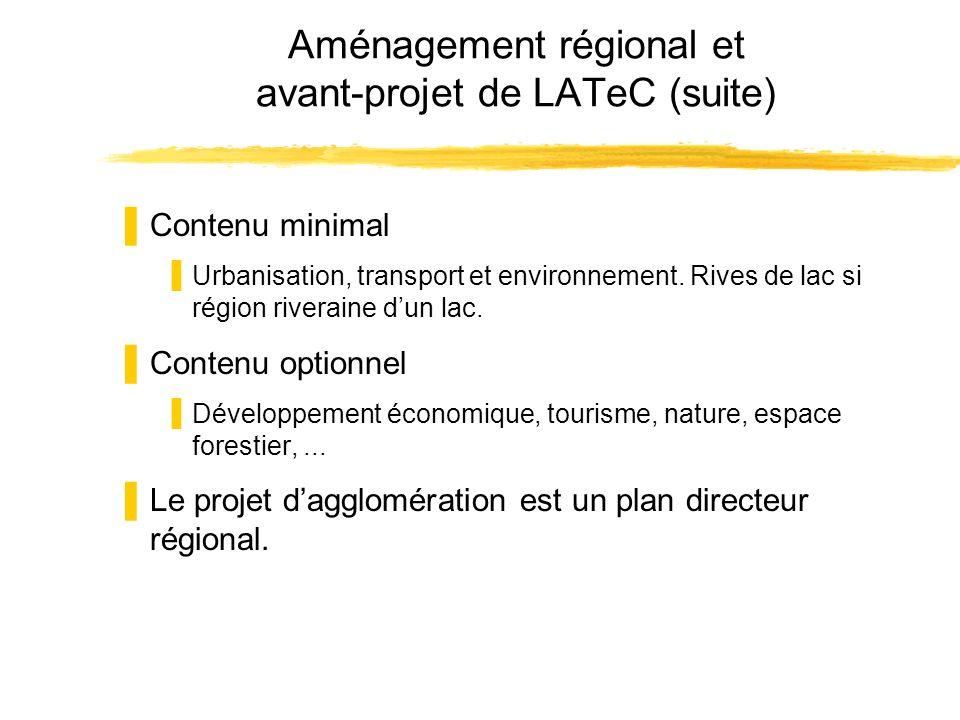 Aménagement régional et avant-projet de LATeC (suite) Contenu minimal Urbanisation, transport et environnement. Rives de lac si région riveraine dun l