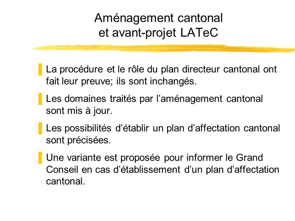 Aménagement cantonal et avant-projet LATeC La procédure et le rôle du plan directeur cantonal ont fait leur preuve; ils sont inchangés. Les domaines t