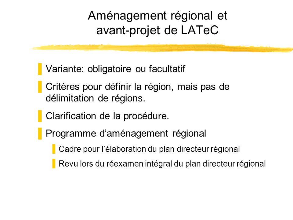 Aménagement régional et avant-projet de LATeC Variante: obligatoire ou facultatif Critères pour définir la région, mais pas de délimitation de régions.