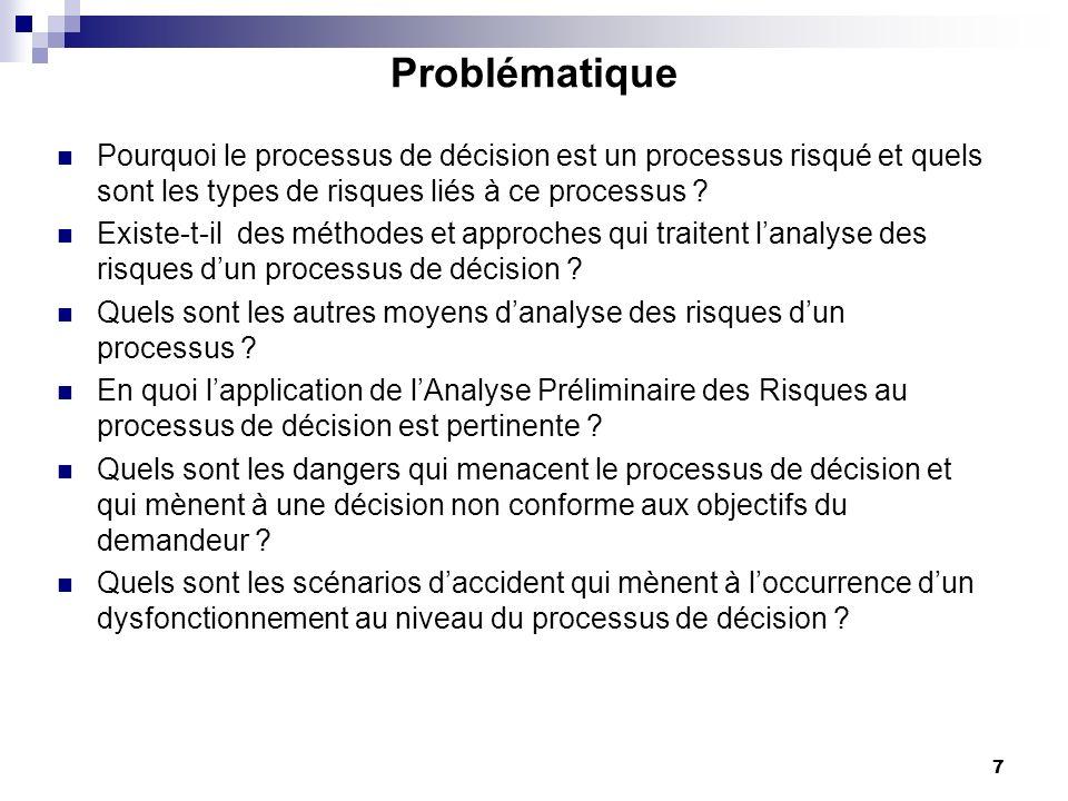 8 Le processus de décision: processus à risque La complexité de la prise de décision est issue : des multiples intervenants (décideurs et demandeurs) Une multiplicité des scénarios possibles Une multiplicité des points de vue