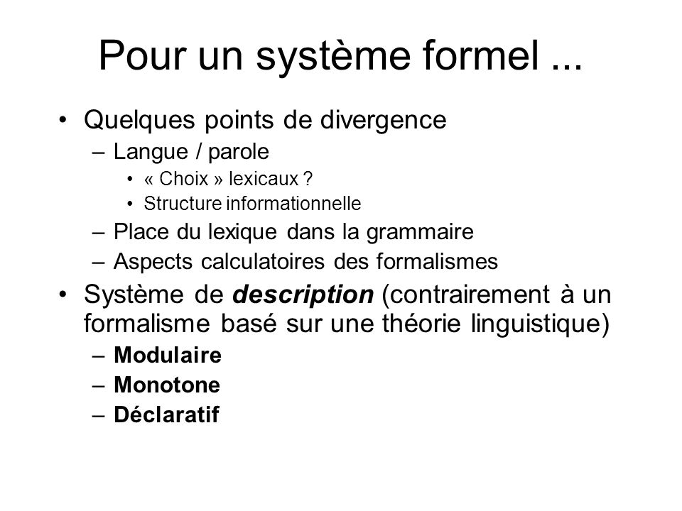 Pour un système formel... Quelques points de divergence –Langue / parole « Choix » lexicaux ? Structure informationnelle –Place du lexique dans la gra
