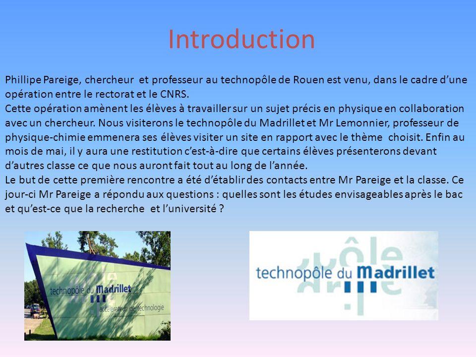 Introduction Phillipe Pareige, chercheur et professeur au technopôle de Rouen est venu, dans le cadre dune opération entre le rectorat et le CNRS. Cet