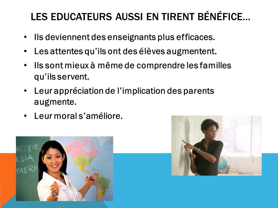 LES EDUCATEURS AUSSI EN TIRENT BÉNÉFICE… Ils deviennent des enseignants plus efficaces.