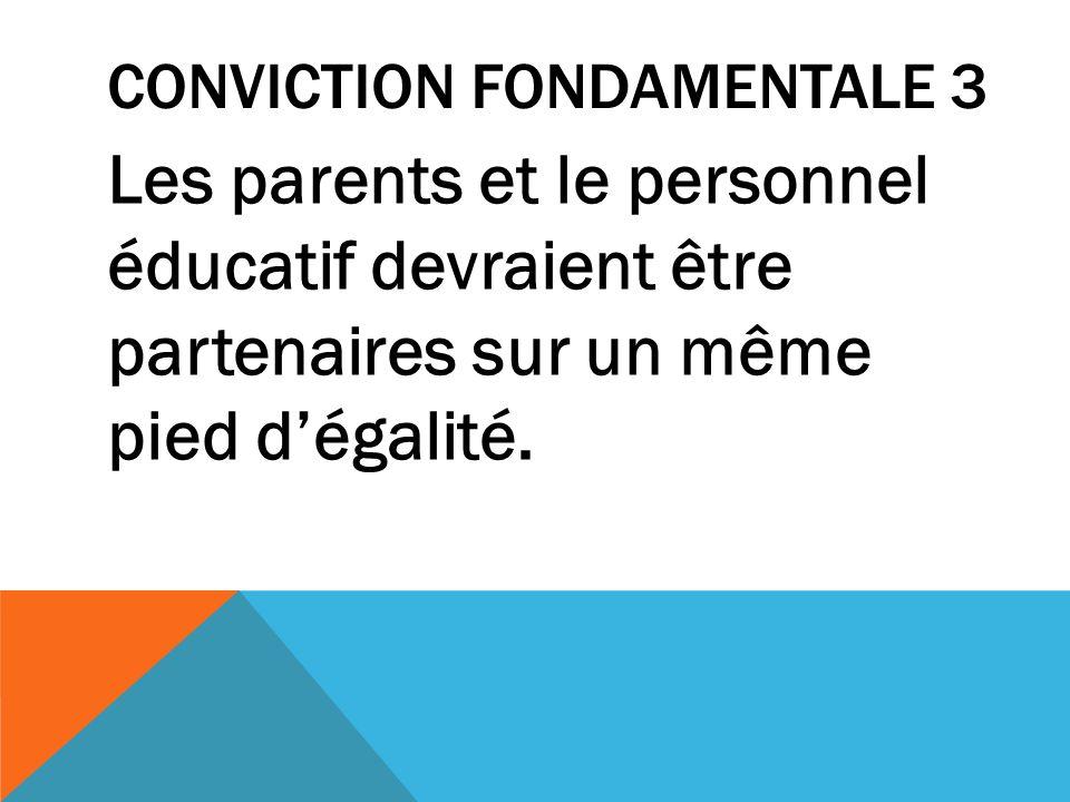 CONVICTION FONDAMENTALE 4 La responsabilité de la construction dun partenariat entre lécole et la famille repose essentiellement sur le personnel éducatif et spécialement sur les responsables de lécole.