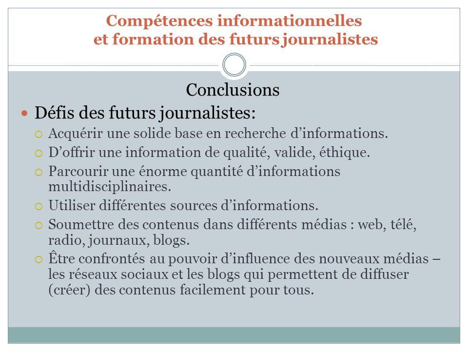 Compétences informationnelles et formation des futurs journalistes Conclusions Défis des futurs journalistes: Acquérir une solide base en recherche dinformations.