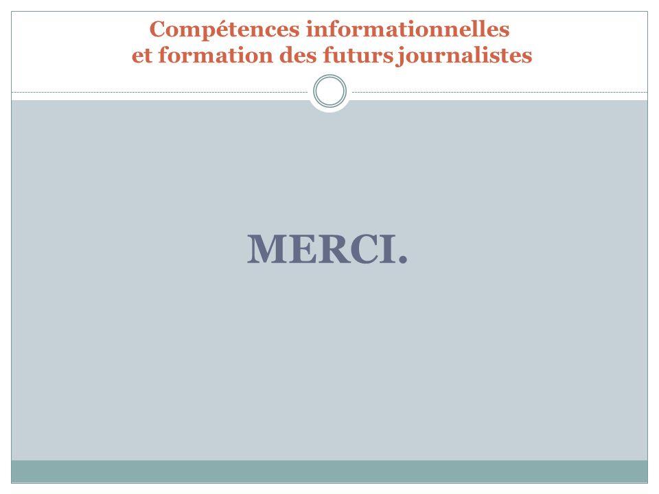 Compétences informationnelles et formation des futurs journalistes MERCI.