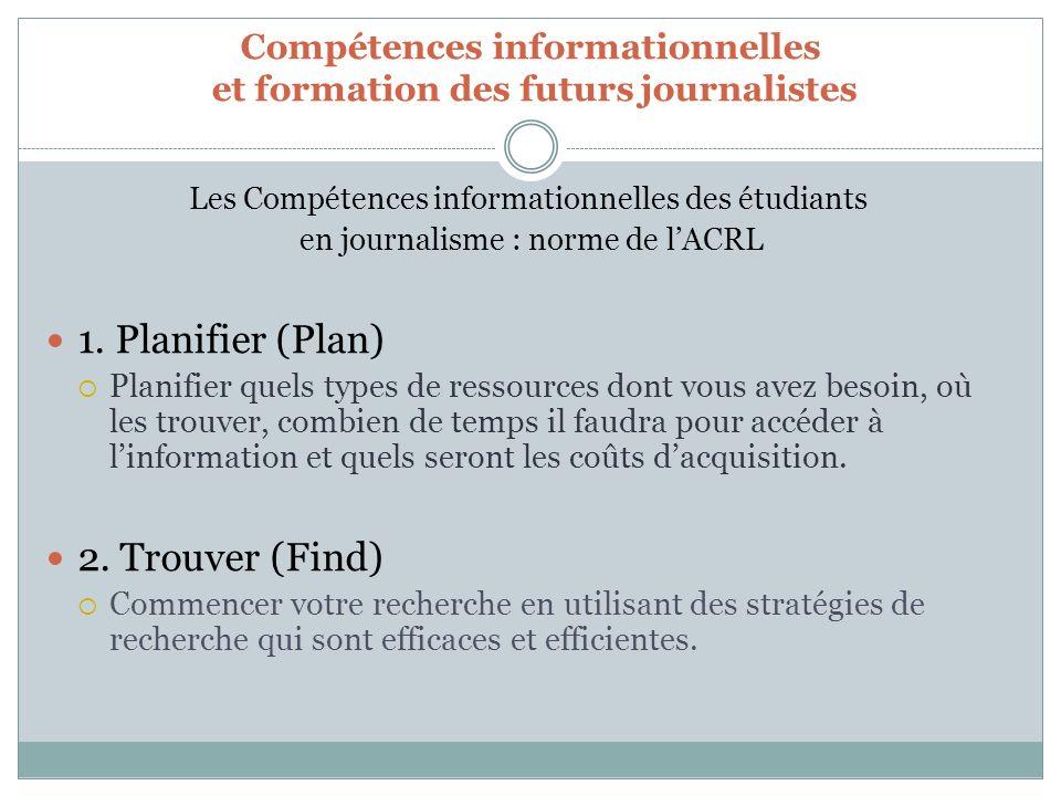 Compétences informationnelles et formation des futurs journalistes Les Compétences informationnelles des étudiants en journalisme : norme de lACRL 1.