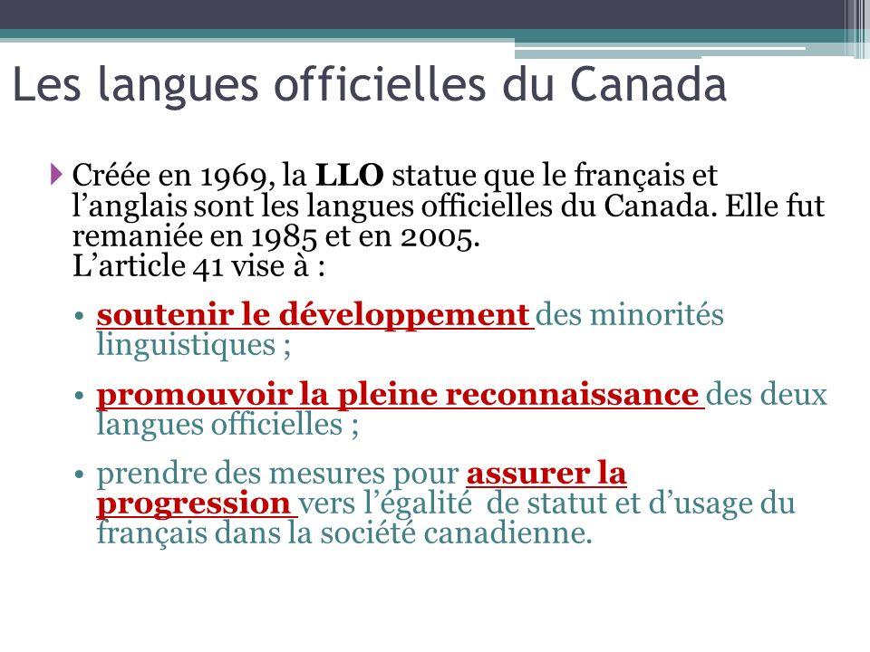 Les langues officielles du Canada Créée en 1969, la LLO statue que le français et langlais sont les langues officielles du Canada. Elle fut remaniée e