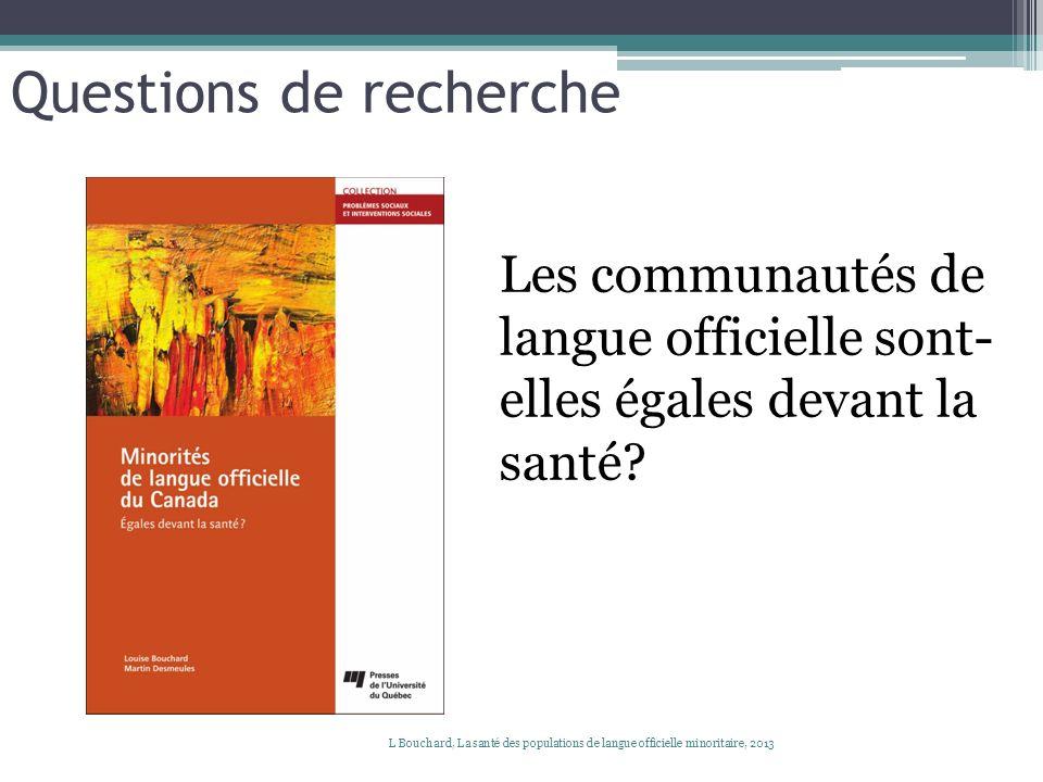 Questions de recherche Les communautés de langue officielle sont- elles égales devant la santé? L Bouchard, La santé des populations de langue officie