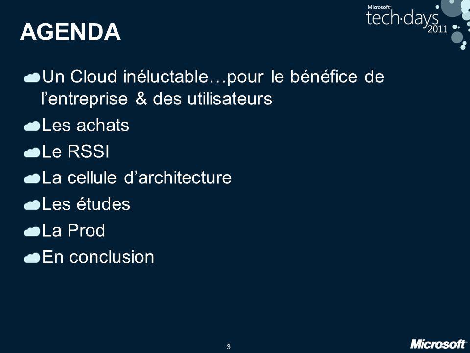 3 AGENDA Un Cloud inéluctable…pour le bénéfice de lentreprise & des utilisateurs Les achats Le RSSI La cellule darchitecture Les études La Prod En con