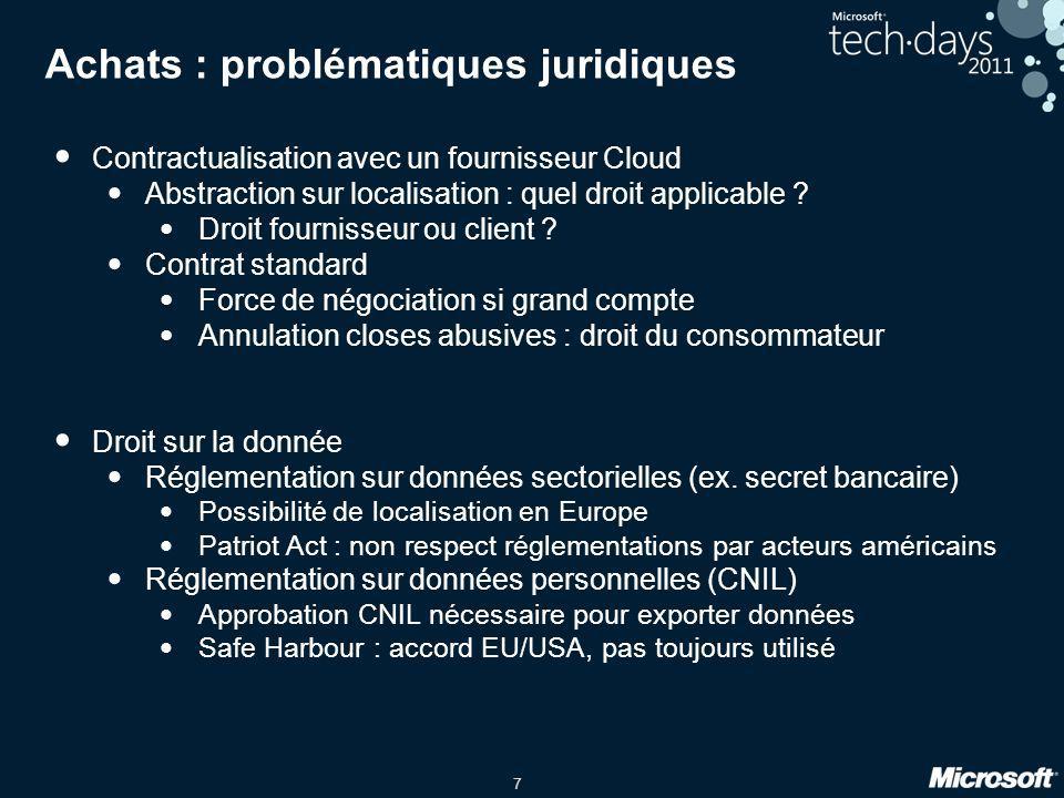 7 Achats : problématiques juridiques Contractualisation avec un fournisseur Cloud Abstraction sur localisation : quel droit applicable ? Droit fournis