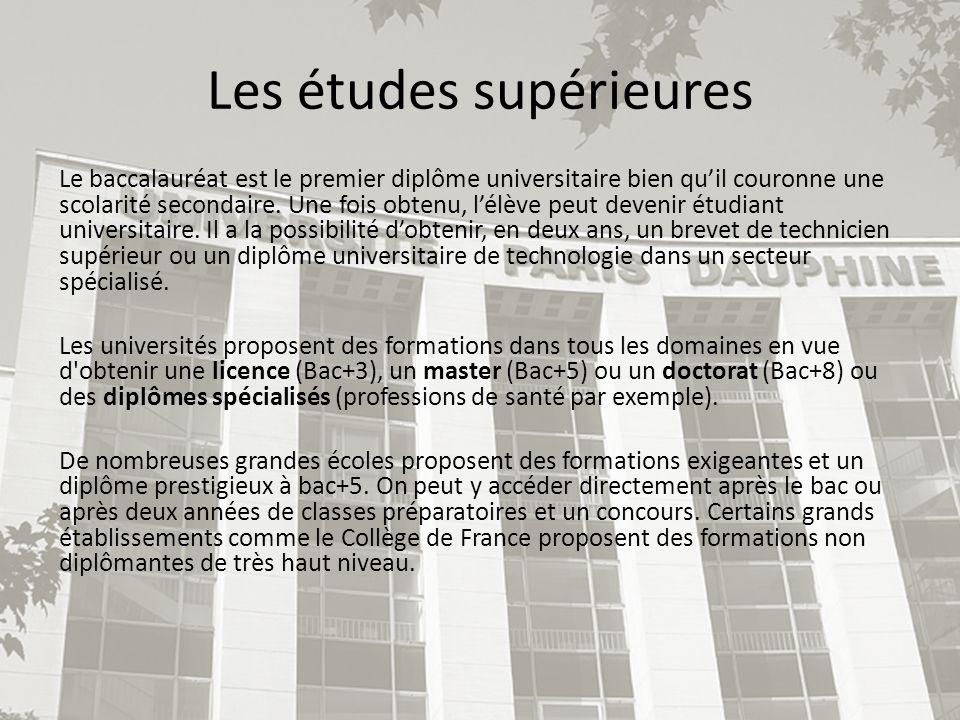 Les études supérieures Le baccalauréat est le premier diplôme universitaire bien quil couronne une scolarité secondaire. Une fois obtenu, lélève peut