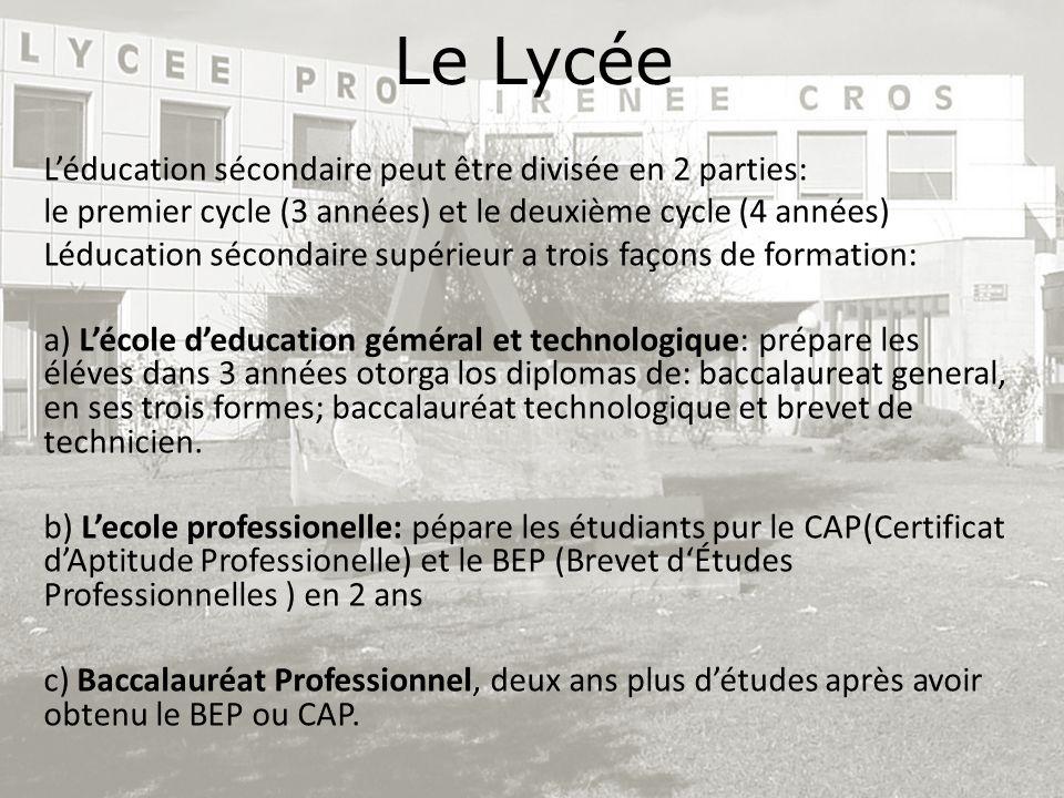 Le Lycée Léducation sécondaire peut être divisée en 2 parties: le premier cycle (3 années) et le deuxième cycle (4 années) Léducation sécondaire supér