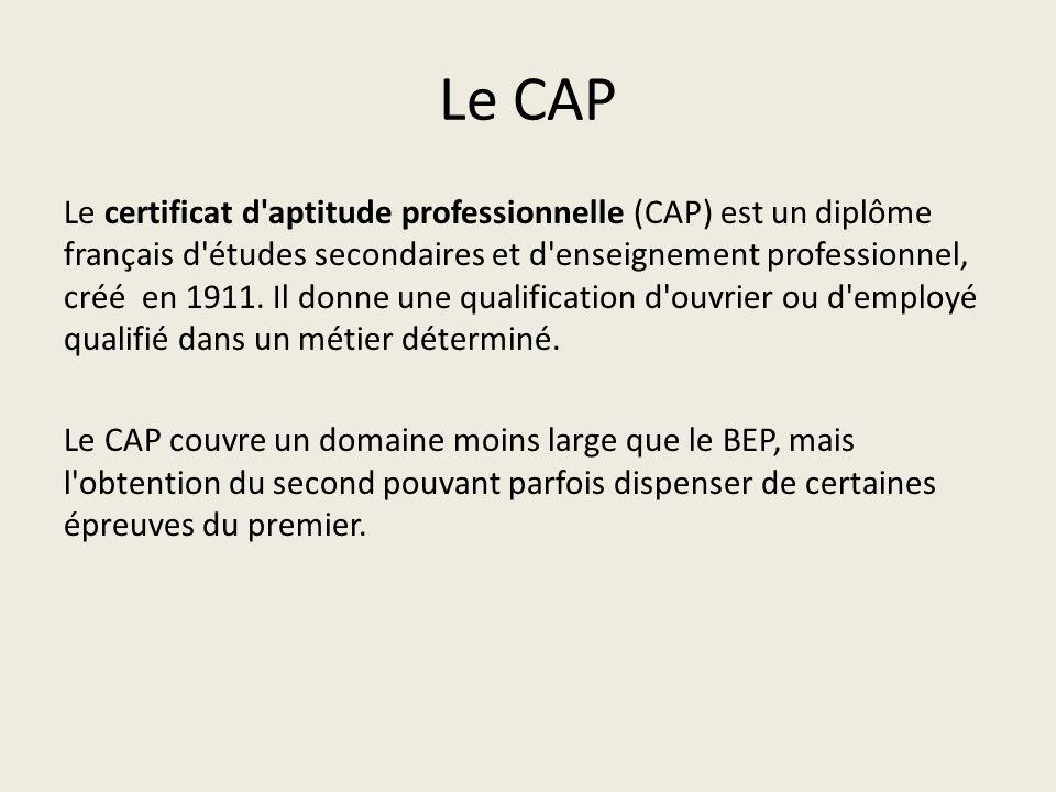 Le CAP Le certificat d'aptitude professionnelle (CAP) est un diplôme français d'études secondaires et d'enseignement professionnel, créé en 1911. Il d
