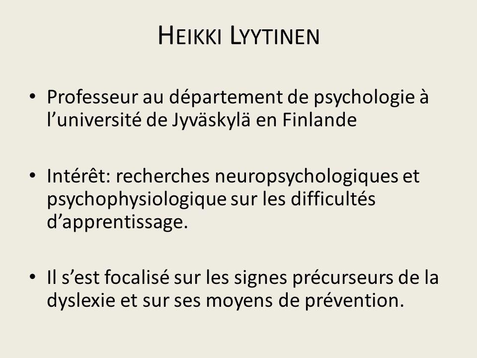 H EIKKI L YYTINEN Professeur au département de psychologie à luniversité de Jyväskylä en Finlande Intérêt: recherches neuropsychologiques et psychophy