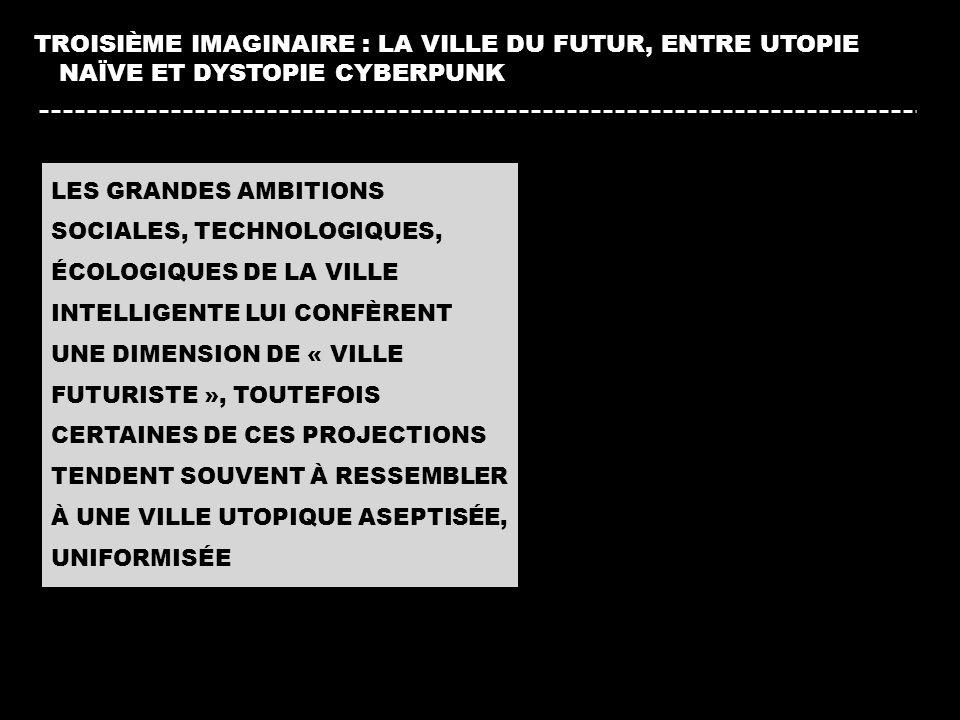 LES GRANDES AMBITIONS SOCIALES, TECHNOLOGIQUES, ÉCOLOGIQUES DE LA VILLE INTELLIGENTE LUI CONFÈRENT UNE DIMENSION DE « VILLE FUTURISTE », TOUTEFOIS CER