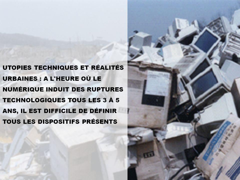 Utopies techniques et réalités urbaines...................................................... UTOPIES TECHNIQUES ET RÉALITÉS URBAINES : A L'HEURE OÙ L