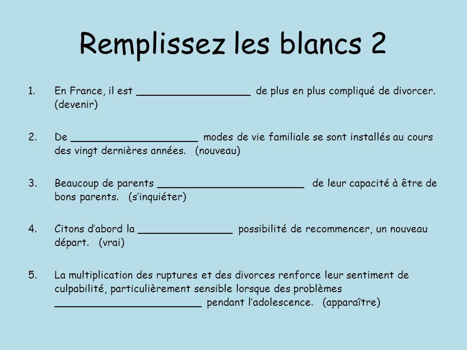 Remplissez les blancs 2 1.En France, il est __________________ de plus en plus compliqué de divorcer. (devenir) 2.De ____________________ modes de vie