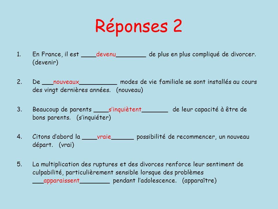Réponses 2 1.En France, il est ____devenu________ de plus en plus compliqué de divorcer. (devenir) 2.De ___nouveaux__________ modes de vie familiale s