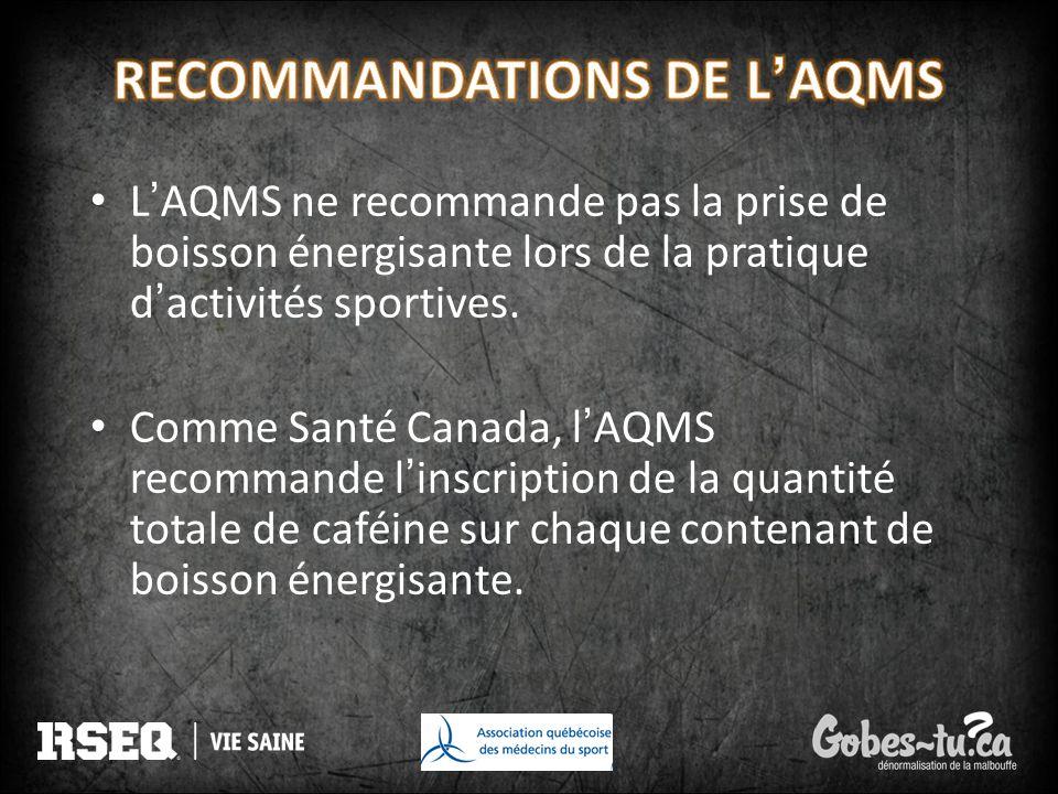 LAQMS ne recommande pas la prise de boisson énergisante lors de la pratique dactivités sportives. Comme Santé Canada, lAQMS recommande linscription de