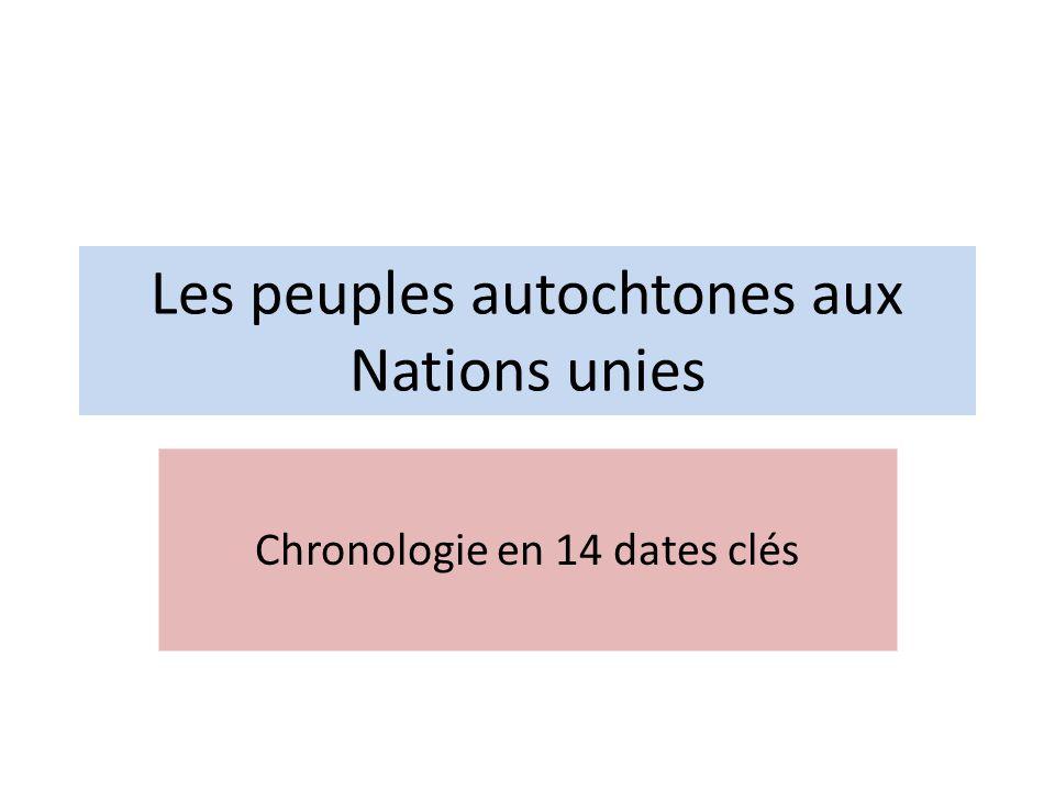 Les peuples autochtones aux Nations unies Chronologie en 14 dates clés
