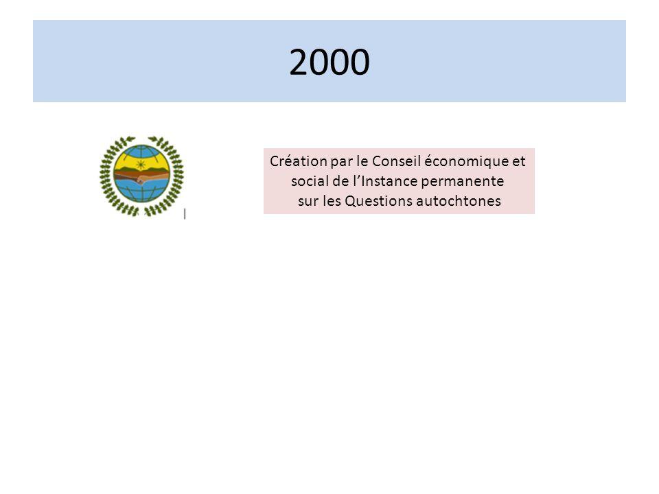 2000 Création par le Conseil économique et social de lInstance permanente sur les Questions autochtones