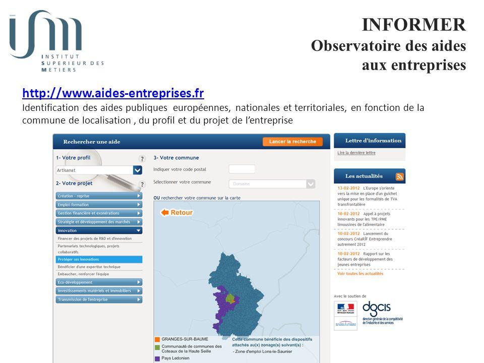 INFORMER Observatoire des aides aux entreprises http://www.aides-entreprises.fr Identification des aides publiques européennes, nationales et territoriales, en fonction de la commune de localisation, du profil et du projet de lentreprise