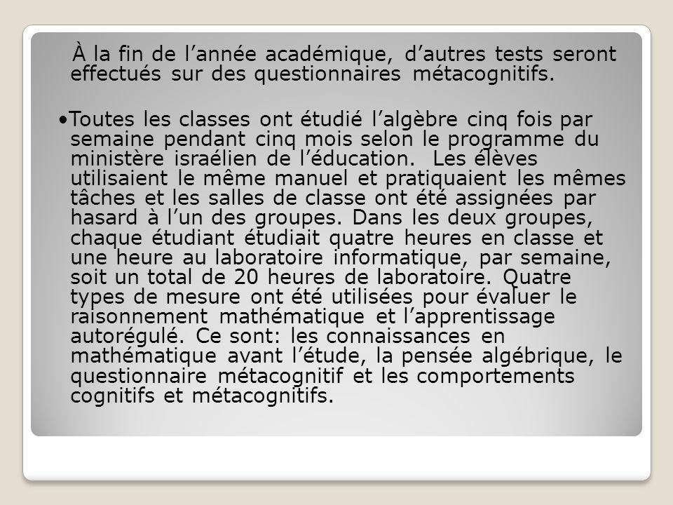 À la fin de lannée académique, dautres tests seront effectués sur des questionnaires métacognitifs.