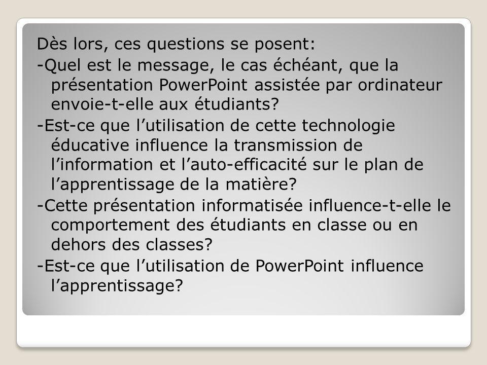 Dès lors, ces questions se posent: -Quel est le message, le cas échéant, que la présentation PowerPoint assistée par ordinateur envoie-t-elle aux étudiants.
