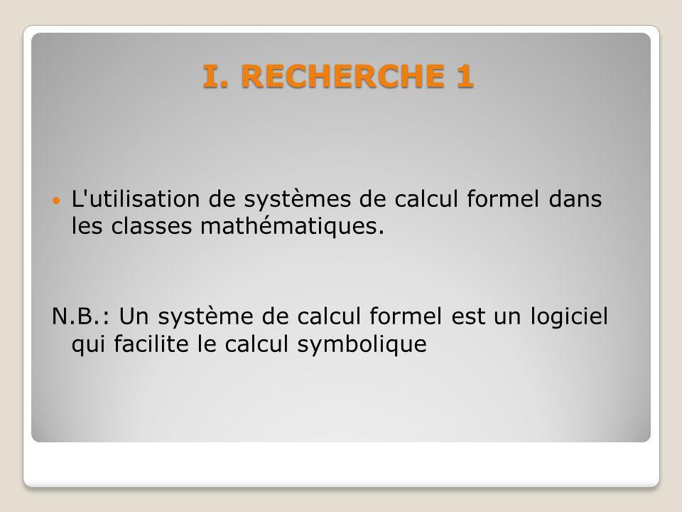 I.RECHERCHE 1 L utilisation de systèmes de calcul formel dans les classes mathématiques.