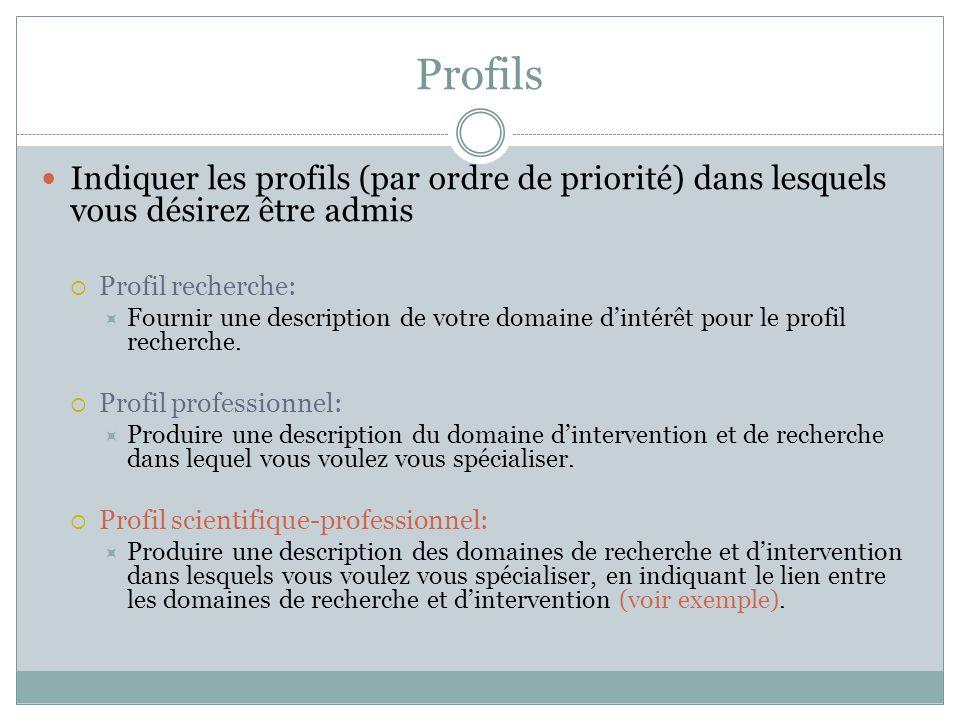 Profils Indiquer les profils (par ordre de priorité) dans lesquels vous désirez être admis Profil recherche: Fournir une description de votre domaine