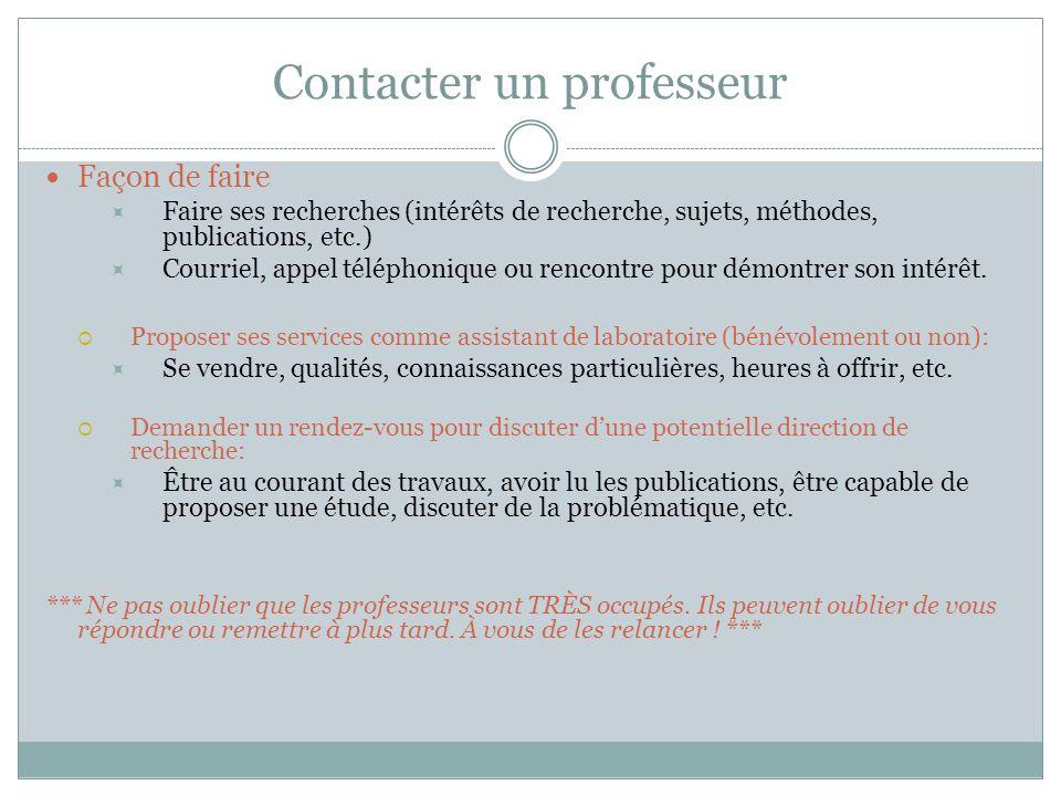 Contacter un professeur Façon de faire Faire ses recherches (intérêts de recherche, sujets, méthodes, publications, etc.) Courriel, appel téléphonique