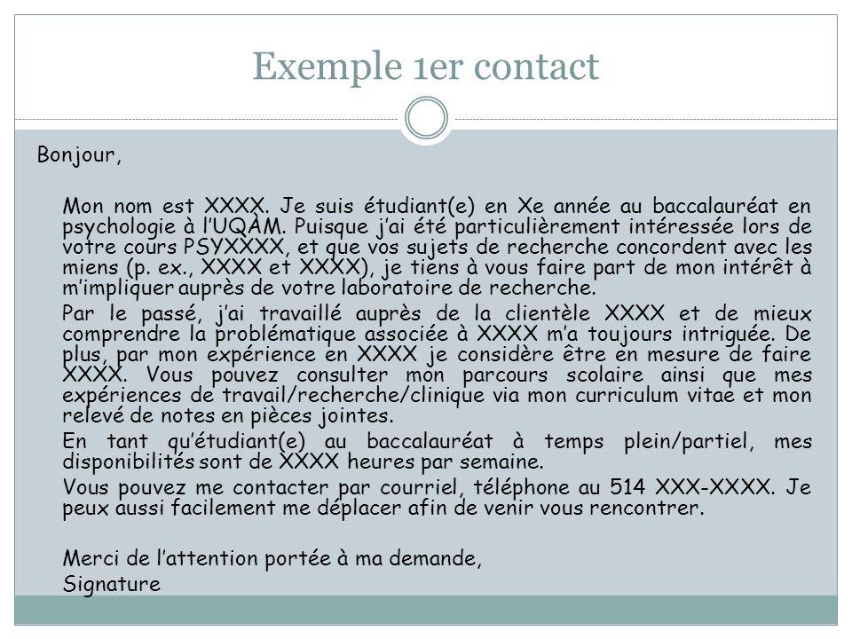 Exemple 1er contact Bonjour, Mon nom est XXXX. Je suis étudiant(e) en Xe année au baccalauréat en psychologie à lUQÀM. Puisque jai été particulièremen