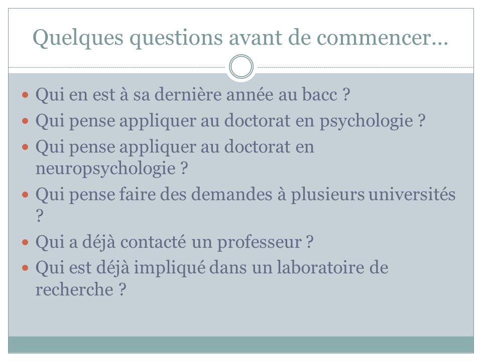 Quelques questions avant de commencer… Qui en est à sa dernière année au bacc ? Qui pense appliquer au doctorat en psychologie ? Qui pense appliquer a