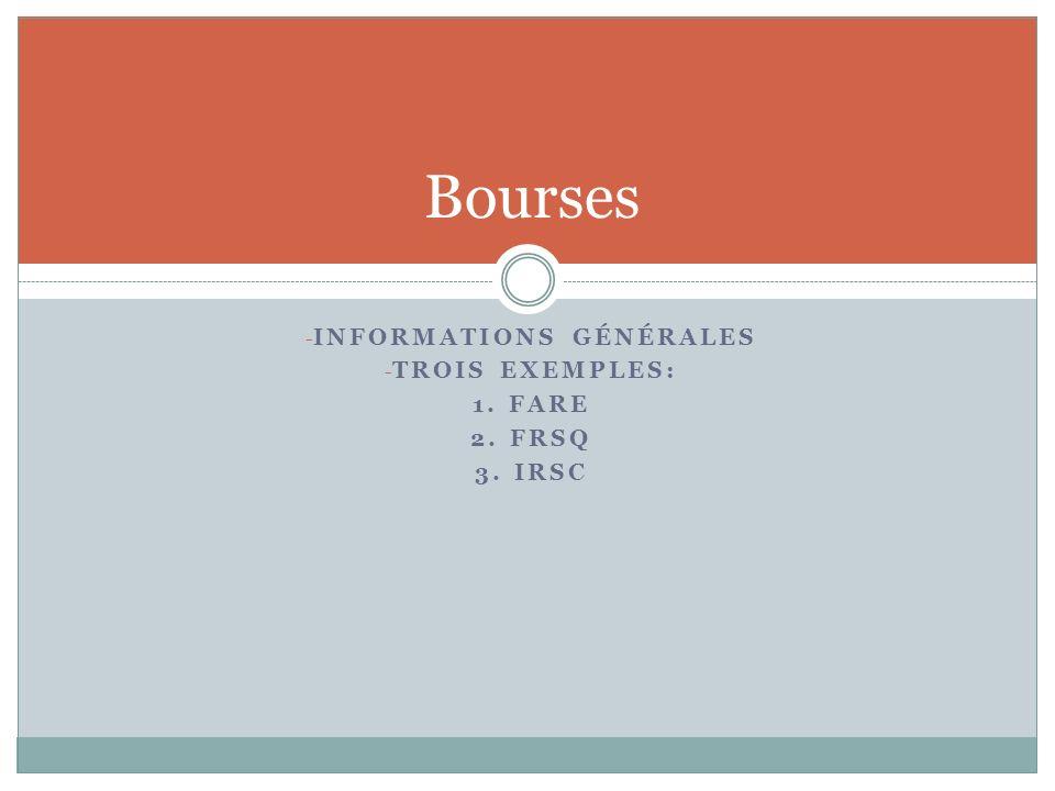 - INFORMATIONS GÉNÉRALES - TROIS EXEMPLES: 1. FARE 2. FRSQ 3. IRSC Bourses