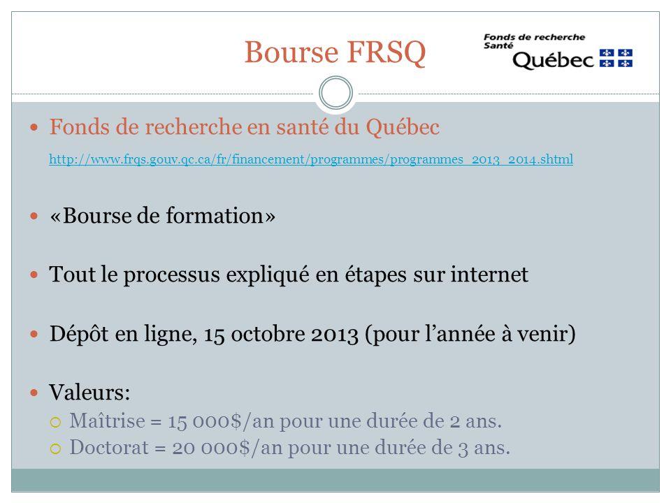 Bourse FRSQ Fonds de recherche en santé du Québec http://www.frqs.gouv.qc.ca/fr/financement/programmes/programmes_2013_2014.shtml «Bourse de formation