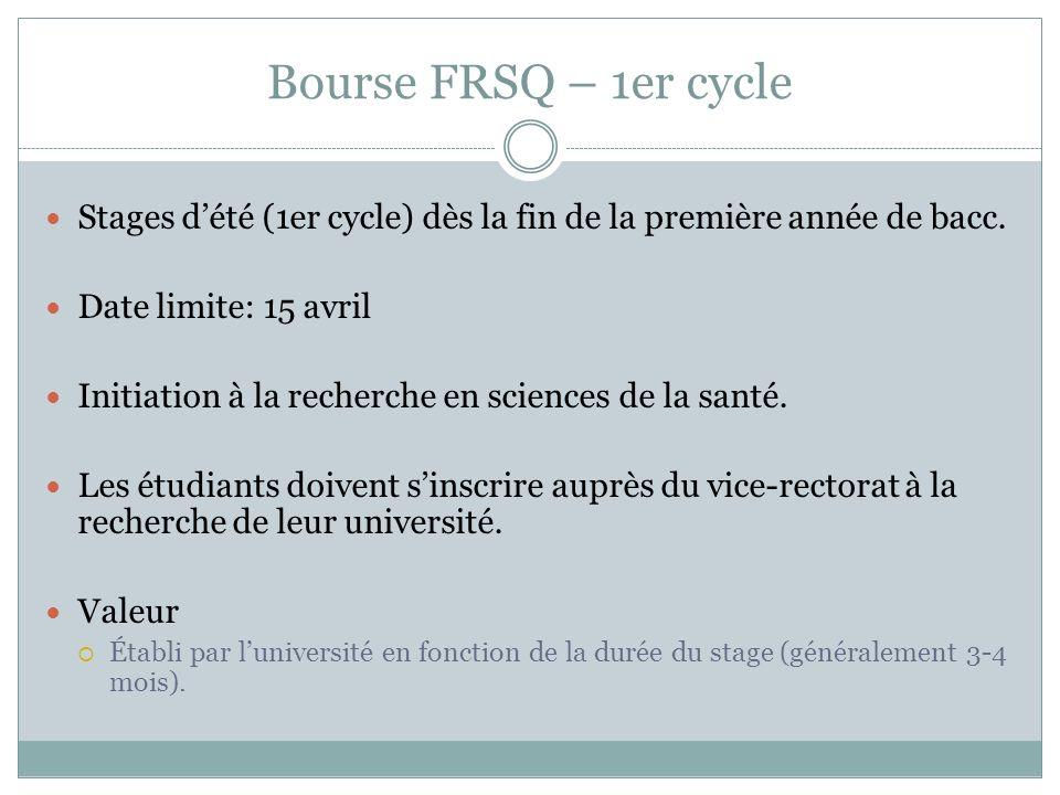 Bourse FRSQ – 1er cycle Stages dété (1er cycle) dès la fin de la première année de bacc. Date limite: 15 avril Initiation à la recherche en sciences d