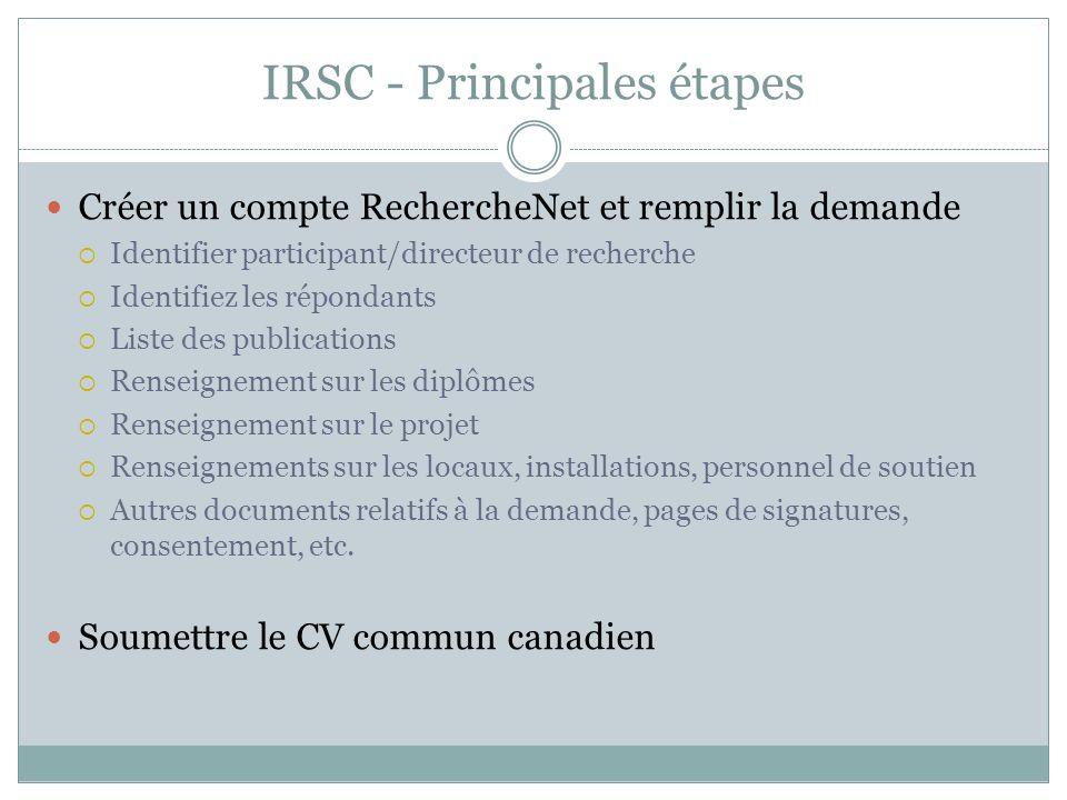 IRSC - Principales étapes Créer un compte RechercheNet et remplir la demande Identifier participant/directeur de recherche Identifiez les répondants L