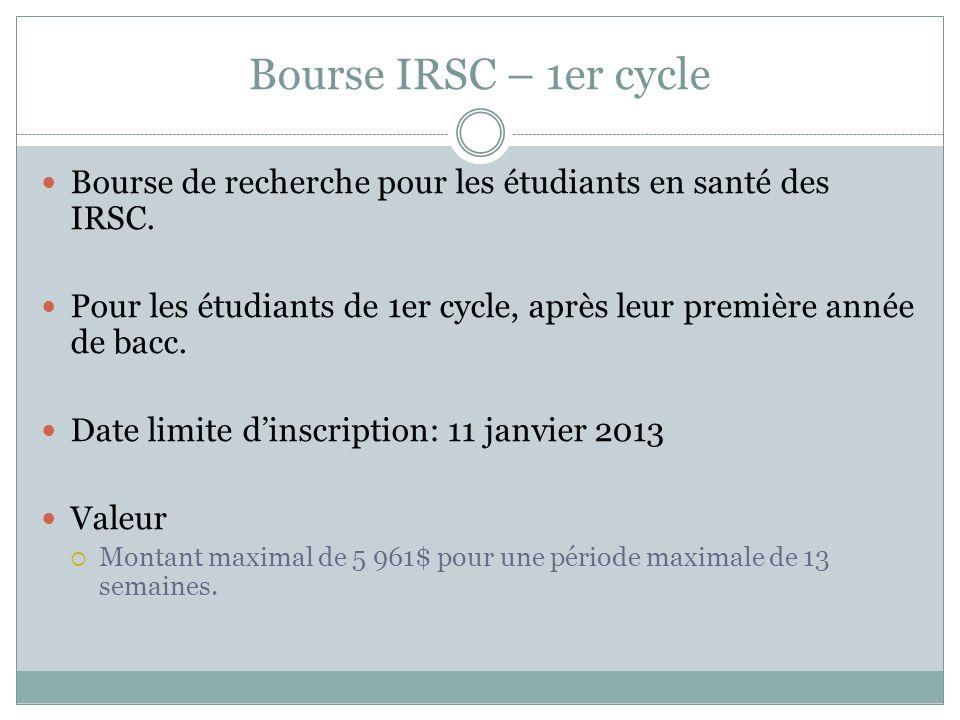 Bourse IRSC – 1er cycle Bourse de recherche pour les étudiants en santé des IRSC. Pour les étudiants de 1er cycle, après leur première année de bacc.